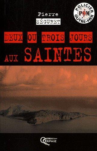 DEUX OU TROIS JOURS AUX SAINTES
