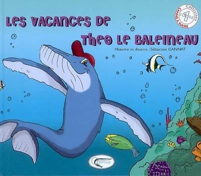 LES VACANCES DE THEO LE BALEINEAU