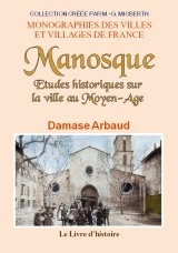 MANOSQUE (ETUDE HISTORIQUE SUR LA VILLE DE)