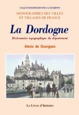 DORDOGNE (LA). DICTIONNAIRE TOPOGRAPHIQUE DU DEPARTEMENT