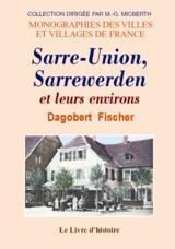 SARRE-UNION, SARREWERDEN ET LEURS ENVIRONS