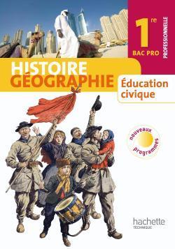 HISTOIRE GEOGRAPHIE EDUCATION CIVIQUE 1RE BAC PRO - LIVRE ELEVE GRAND FORMAT - ED.2010