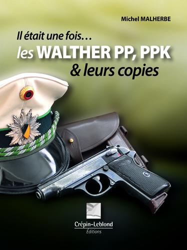 IL ETAIT UNE FOIS  LES WALTHER PP,PPK ET LEURS COPIES
