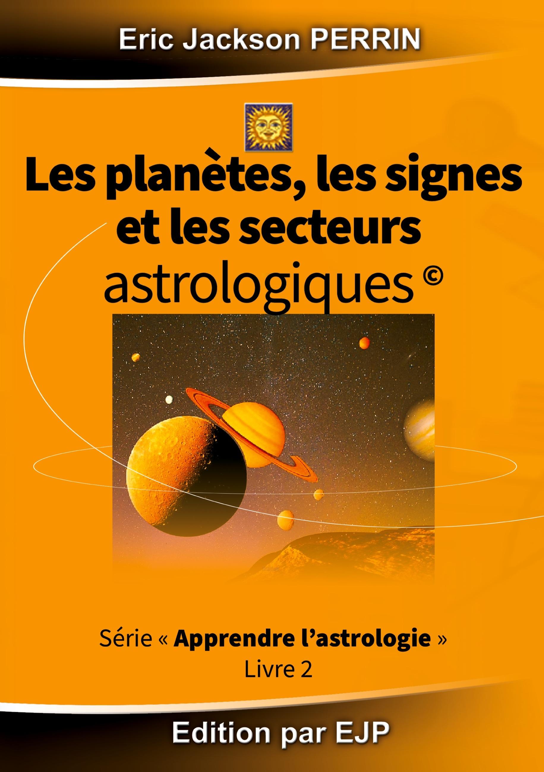ASTROLOGIE LIVRE 2 LES PLANETES LES SIGNES ET LES SECTEURS ASTROLOGIQUES
