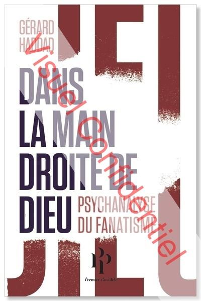 DANS LA MAIN DROITE DE DIEU. PSYCHANALYSE DU FANATISME