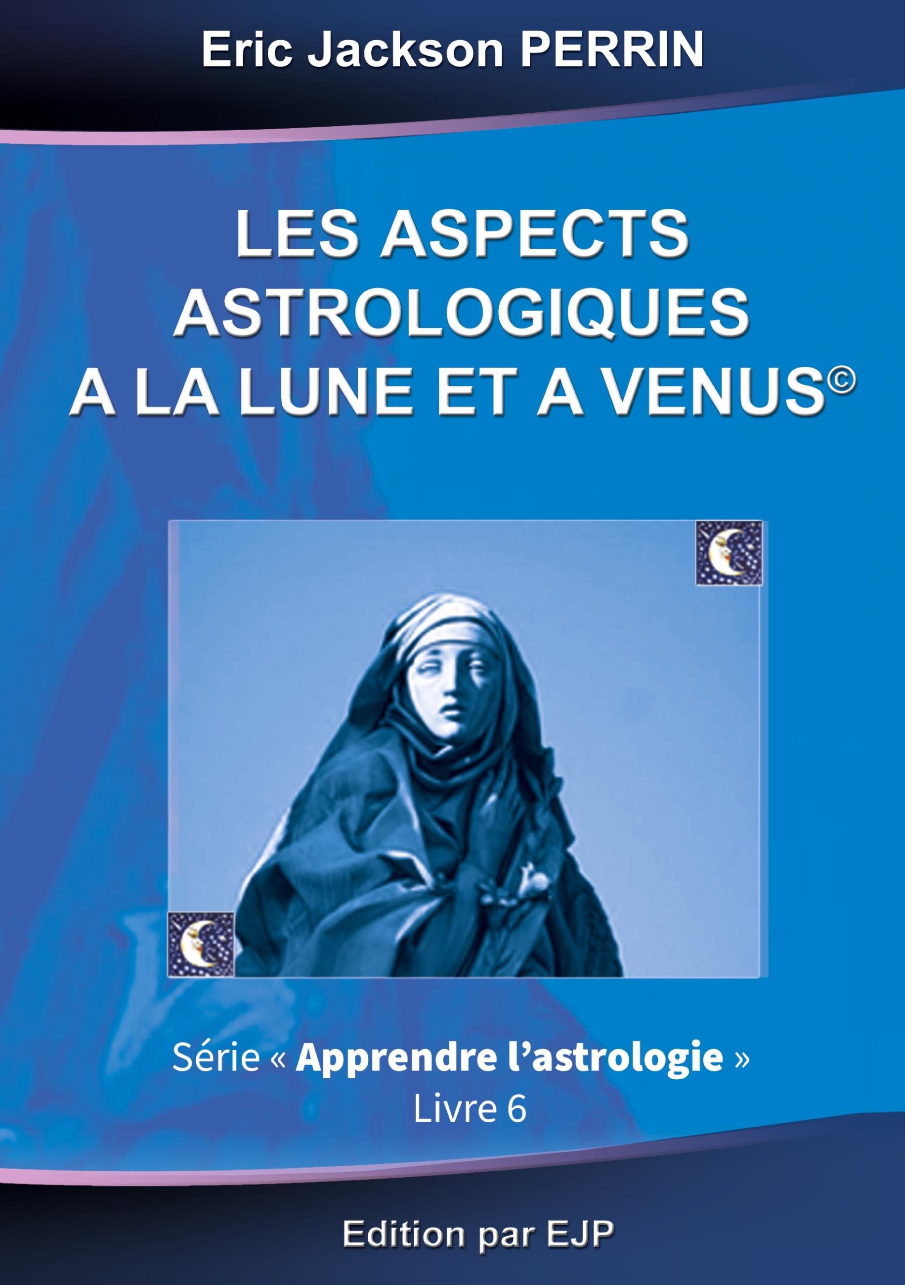 ASTROLOGIE LIVRE 6 LES ASPECTS ASTROLOGIQUES A LA LUNE ET A VENUS