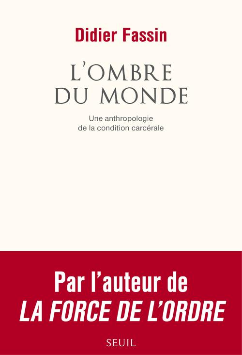 OMBRE DU MONDE. UNE ANTHROPOLOGIE DE LA CONDITION CARCERALE (L')