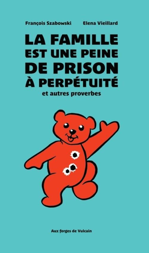 LA FAMILLE EST UNE PEINE DE PRISON A PERPETUITE, ET AUTRES PROVERBES