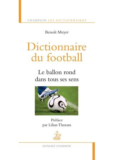 DICTIONNAIRE DU FOOTBALL. LE BALLON ROND DANS TOUS SES SENS