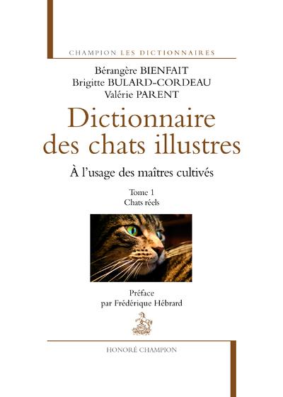 DICTIONNAIRE DES CHATS ILLUSTRES T1. CHATS REELS (LE)