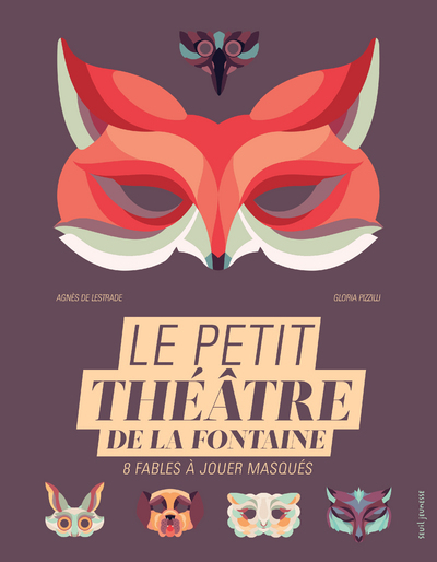PETIT THEATRE DE LA FONTAINE. 8 FABLES A JOUER MASQUES (LE)