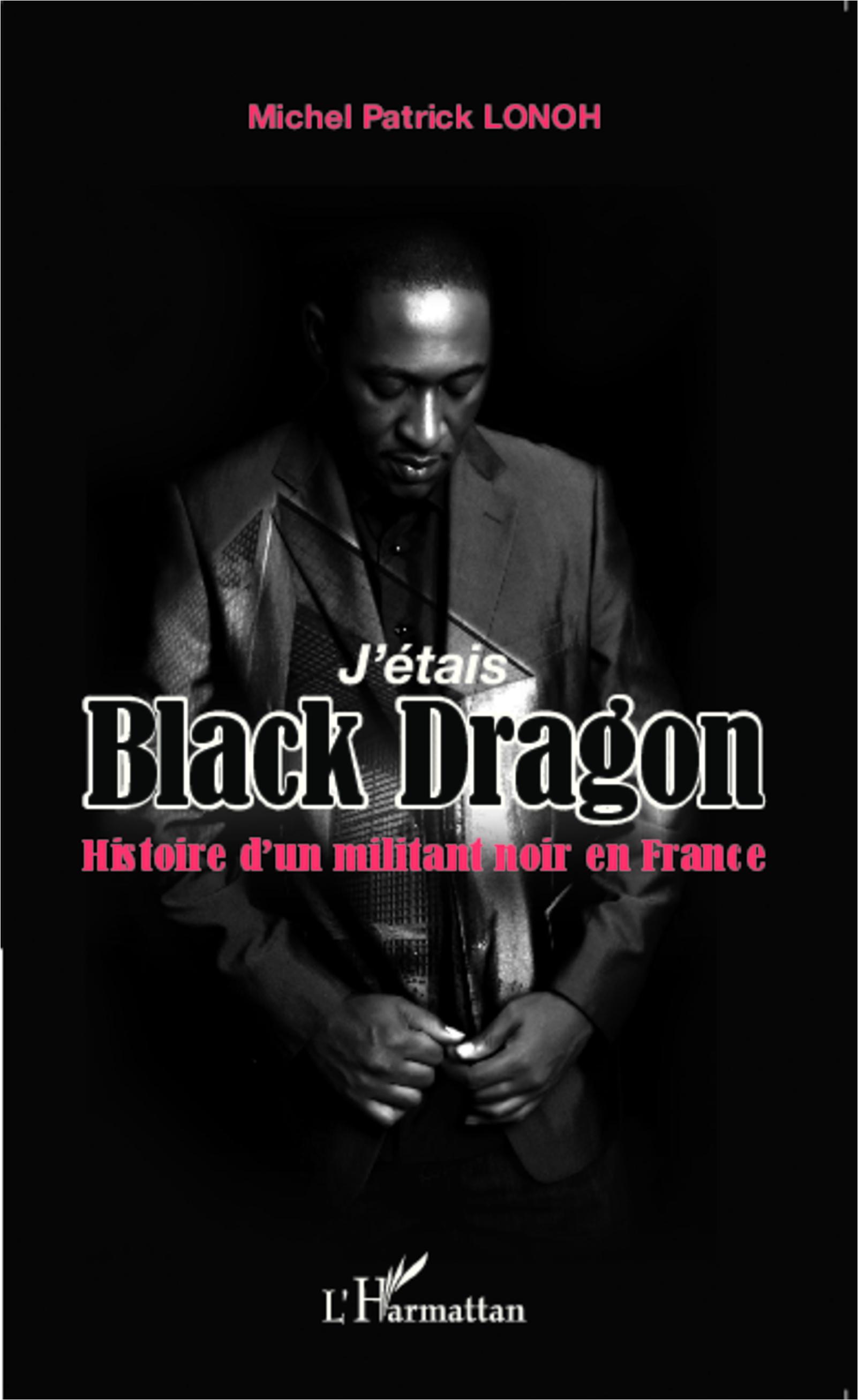 J'ETAIS BLACK DRAGON HISTOIRE D'UN MILITANT NOIR EN FRANCE