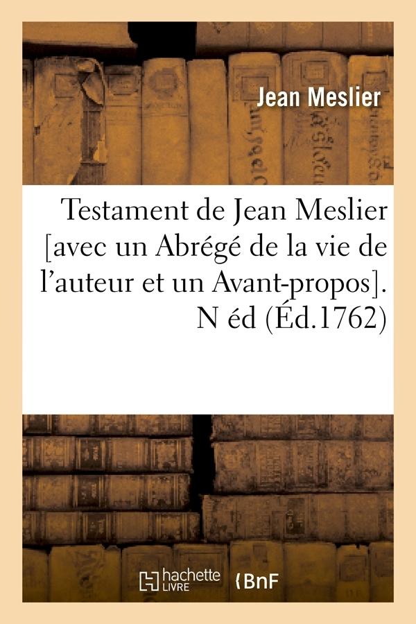 TESTAMENT DE JEAN MESLIER  AVEC UN ABREGE DE LA VIE DE L'AUTEUR ET UN AVANT-PROPOS . N ED (ED.1762)