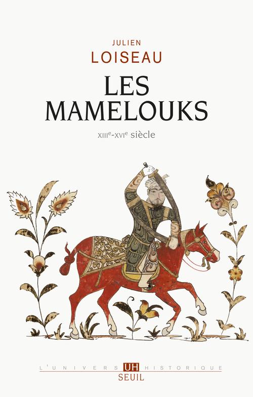MAMELOUKS (XIIIE-XVIE SIECLE). UNE EXPERIENCE DU POUVOIR DANS L'ISLAM MEDIEVAL (LES)