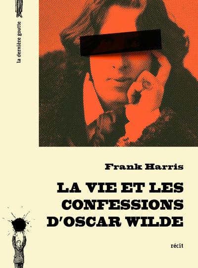 VIE ET LES CONFESSIONS D'OSCAR WILDE (LA)