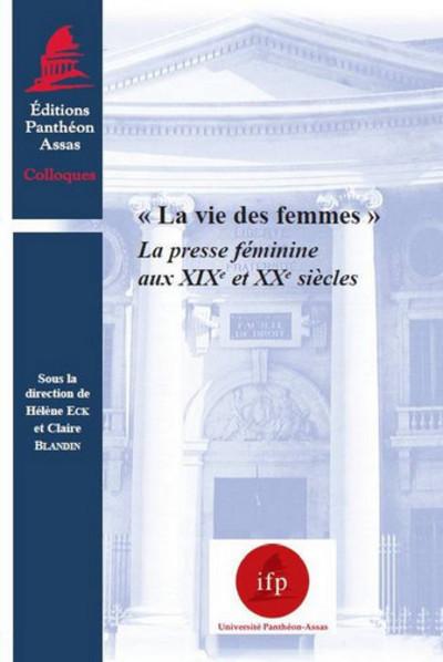 VIE DES FEMMES. LA PRESSE FEMININE AU XIXEME ET XXEME SIECLES (LA)