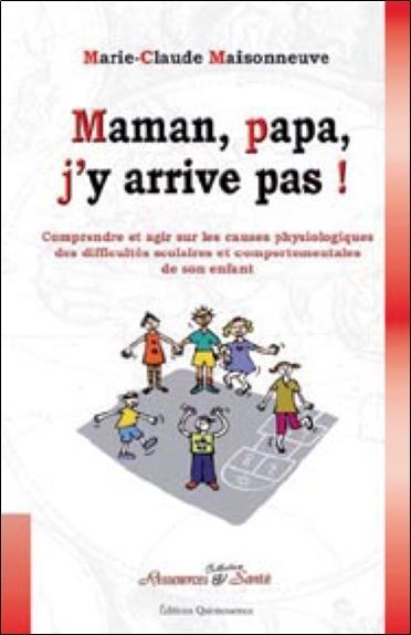 MAMAN, PAPA, J'Y ARRIVE PAS !