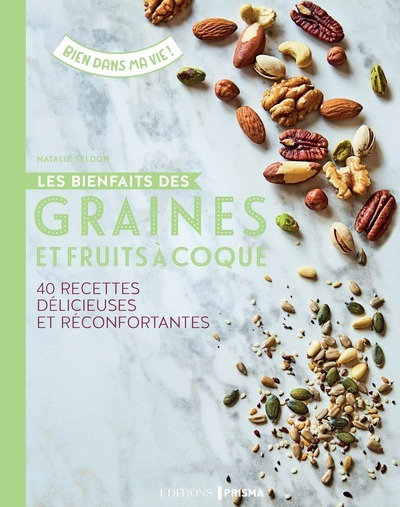 LES BIENFAITS DES GRAINES ET FRUITS A COQUE - 40 RECETTES DELICIEUSES ET RECONFORTANTES