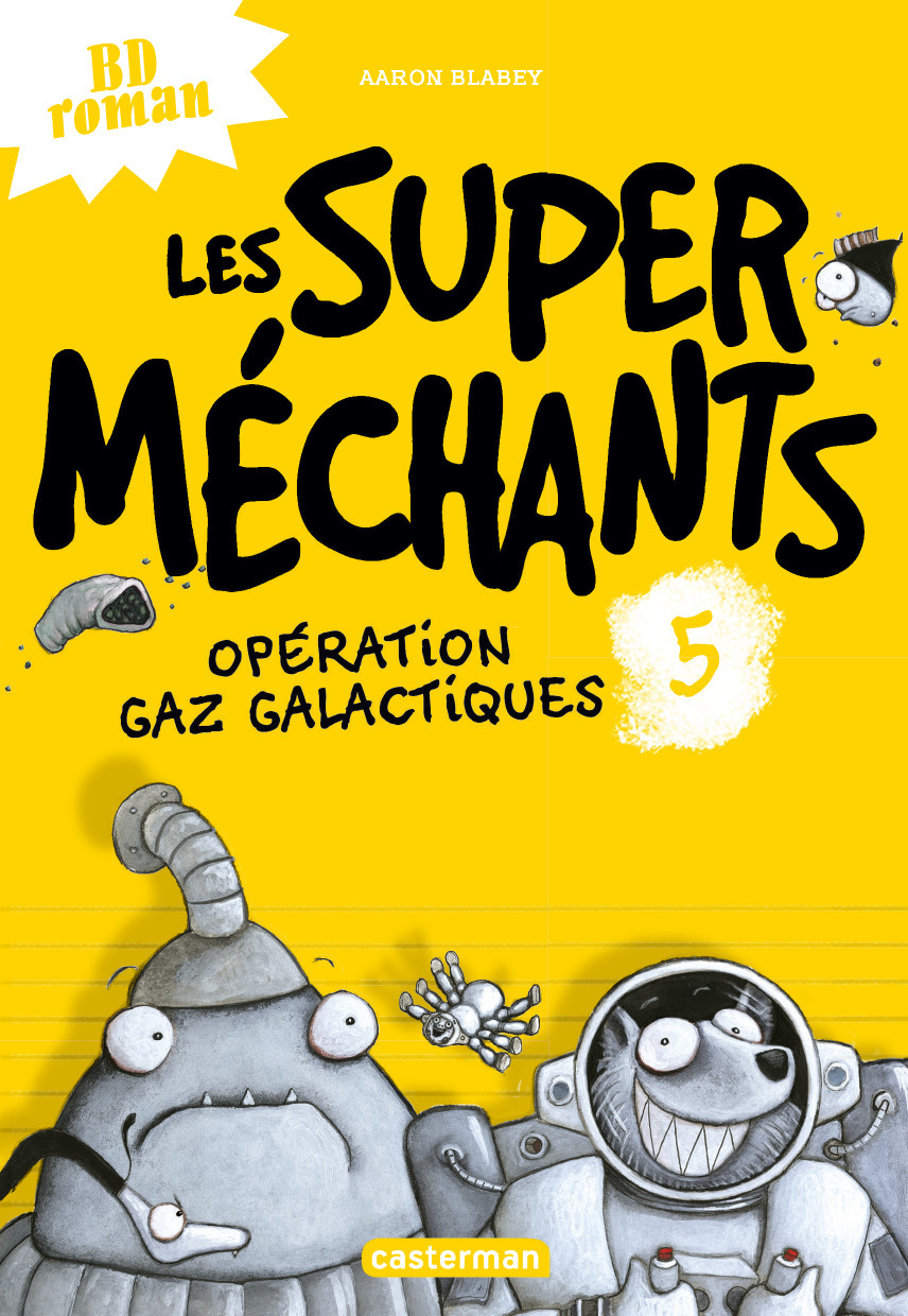 LES SUPER MECHANTS T5 - OPERATION GAZ GALACTIQUES