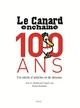 CANARD ENCHAINE, 100 ANS. UN SIECLE D'ARTICLES ET DE DESSINS (LE)