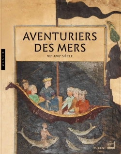 AVENTURIERS DES MERS. VIIE-XVIIE SIECLE. CATALOGUE D'EXPOSITION