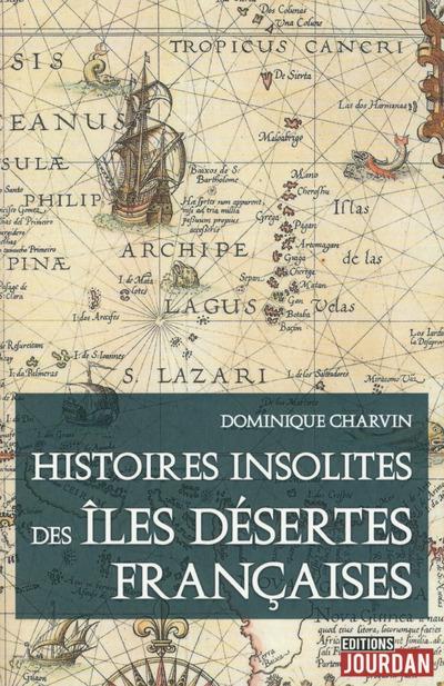 HISTOIRES INSOLITES DES ILES DESERTES FRANCAISES
