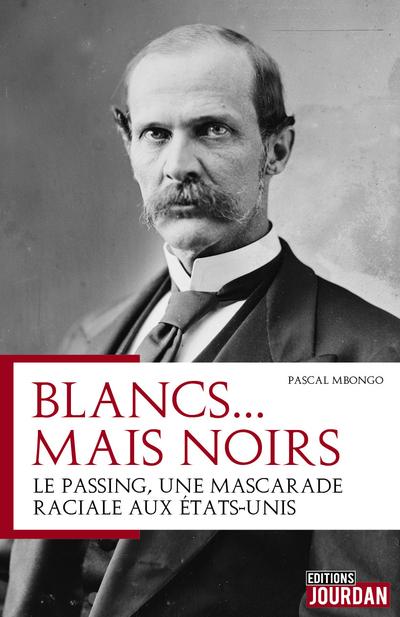 BLANCS MAIS NOIRS : LE PASSING, UNE MASCARADE RACIALE AUX ETATS-UNIS