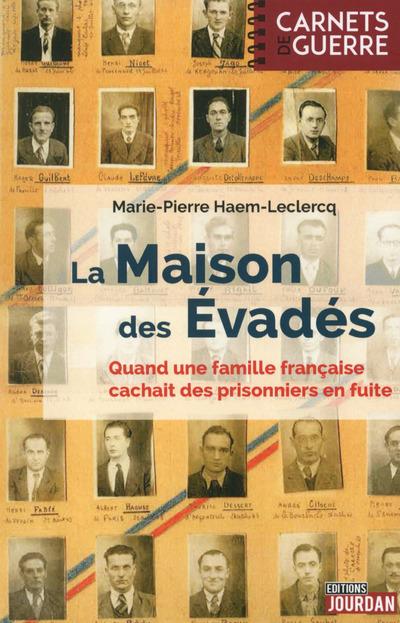LA MAISON DES EVADES - QUAND UNE FAMILLE FRANCAISE CACHAIT DES PRISONNIERS EN FUITE