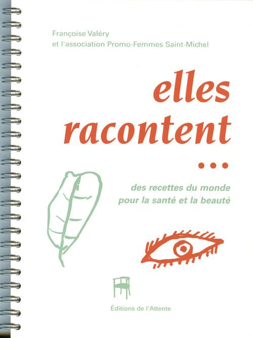 ELLES RACONTENT... DES RECETTES DU MONDE POUR LA SANTE ET LA BEAUTE