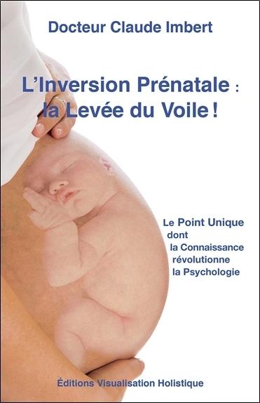 L'INVERSION PRENATALE - LA LEVEE DU VOILE !