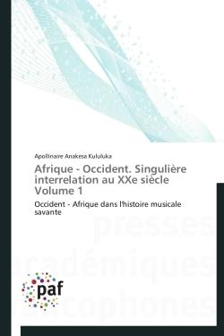 AFRIQUE - OCCIDENT. SINGULIERE INTERRELATION AU XXE SIECLE VOLUME 1
