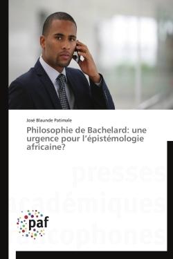 PHILOSOPHIE DE BACHELARD: UNE URGENCE POUR L EPISTEMOLOGIE AFRICAINE?