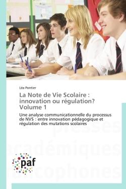 LA NOTE DE VIE SCOLAIRE : INNOVATION OU REGULATION? VOLUME 1