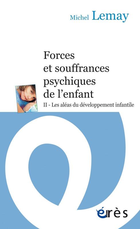 FORCES ET SOUFFRANCES PSYCHIQUES DE L'ENFANT T2 ALEAS DU DEVELOPPEMENT INFANTILE