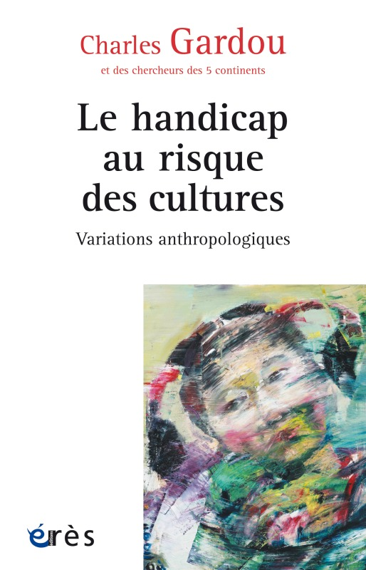 HANDICAP AU RISQUE DES CULTURES - VARIATIONS ANTHROPOLOGIQUES (LE)
