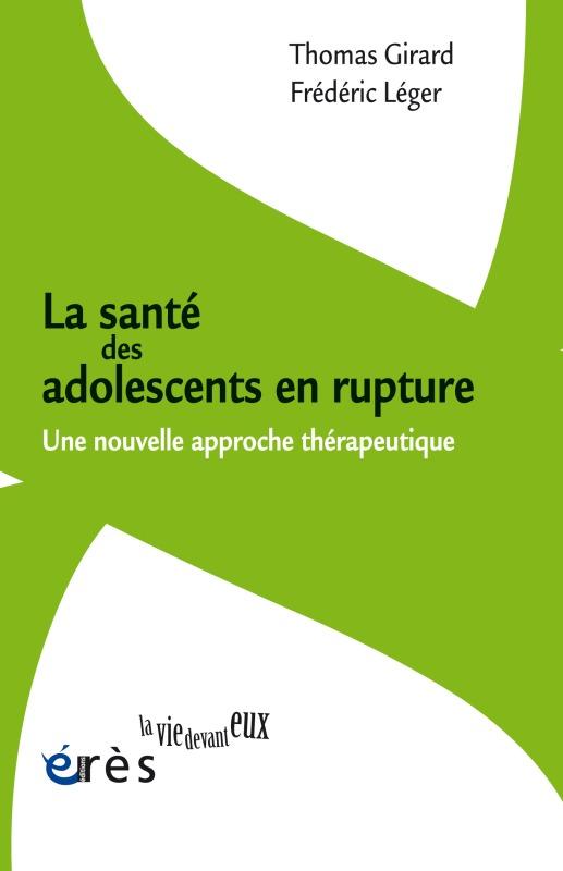 SANTE DES ADOLESCENTS EN RUPTURE - UNE NOUVELLE APPROCHE THERAPEUTIQUE (LA)