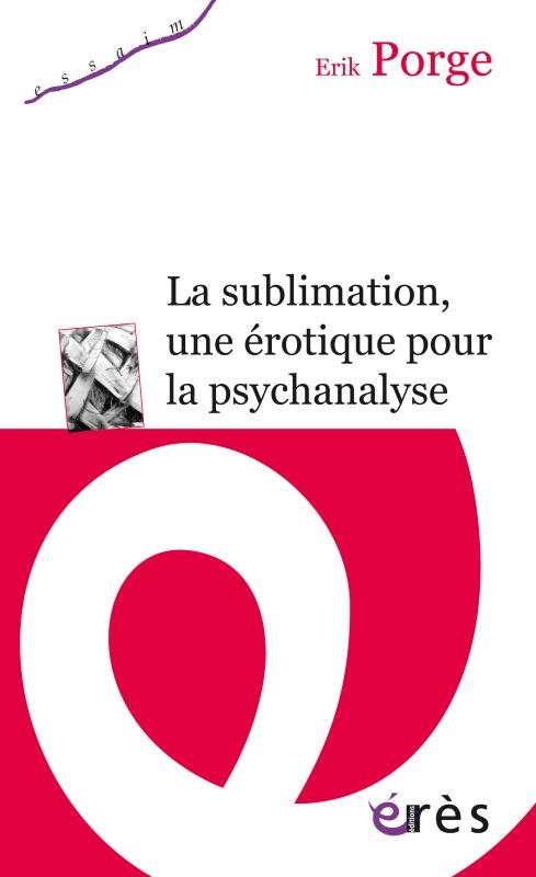LA SUBLIMATION, UNE EROTIQUE POUR LA PSYCHANALYSE