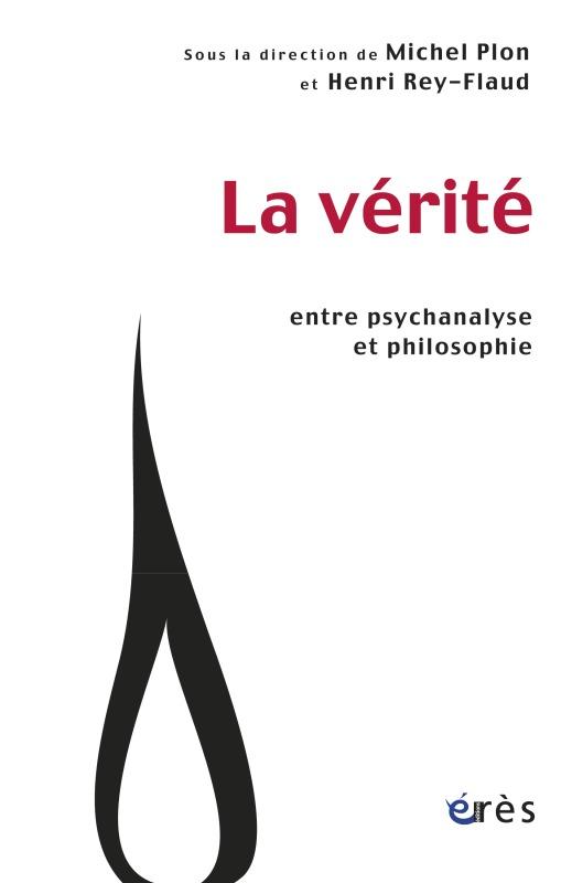 VERITE - ENTRE PSYCHANALYSE ET PHILOSOPHIE (LA)