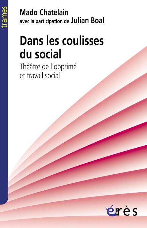 DANS LES COULISSES DU SOCIAL - THEATRE DE L'OPPRIME ET TRAVAIL SOCIAL