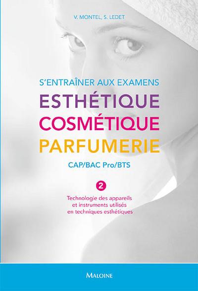 S'ENTRAINER AUX EXAMENS. ESTHETIQUE - COSMETIQUE - PARFUMERIE. CAP/BAC PRO/BTS
