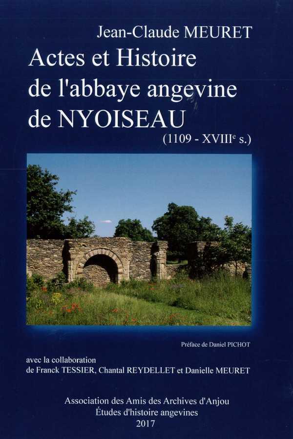 ACTES ET HISTOIRE DE L'ABBAYE ANGEVINE NYOISEAU (1109 - XVIIE S.)