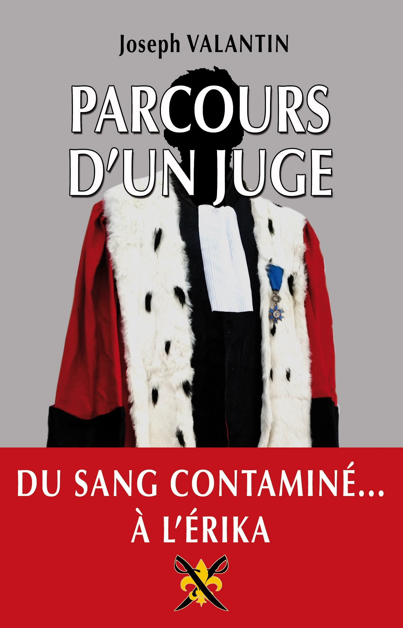 PARCOURS D'UN JUGE - DU SANG CONTAMINE... A L'ERIKA