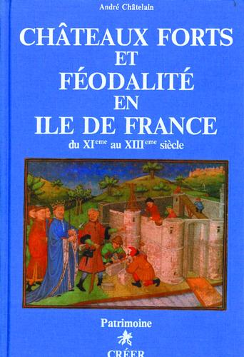 CHATEAUX-FORTS ET FEODALITE EN ILE-DE-FRANCE