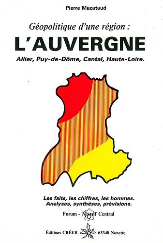 GEOPOLITIQUE DE L'AUVERGNE - LES FAITS, LES CHIFFRES, LES HOMMES.