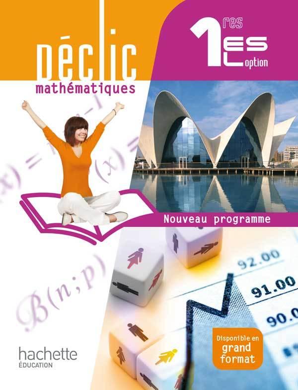 DECLIC MATHEMATIQUES 1RES ES / L OPTION - LIVRE ELEVE FORMAT COMPACT - EDITION 2011