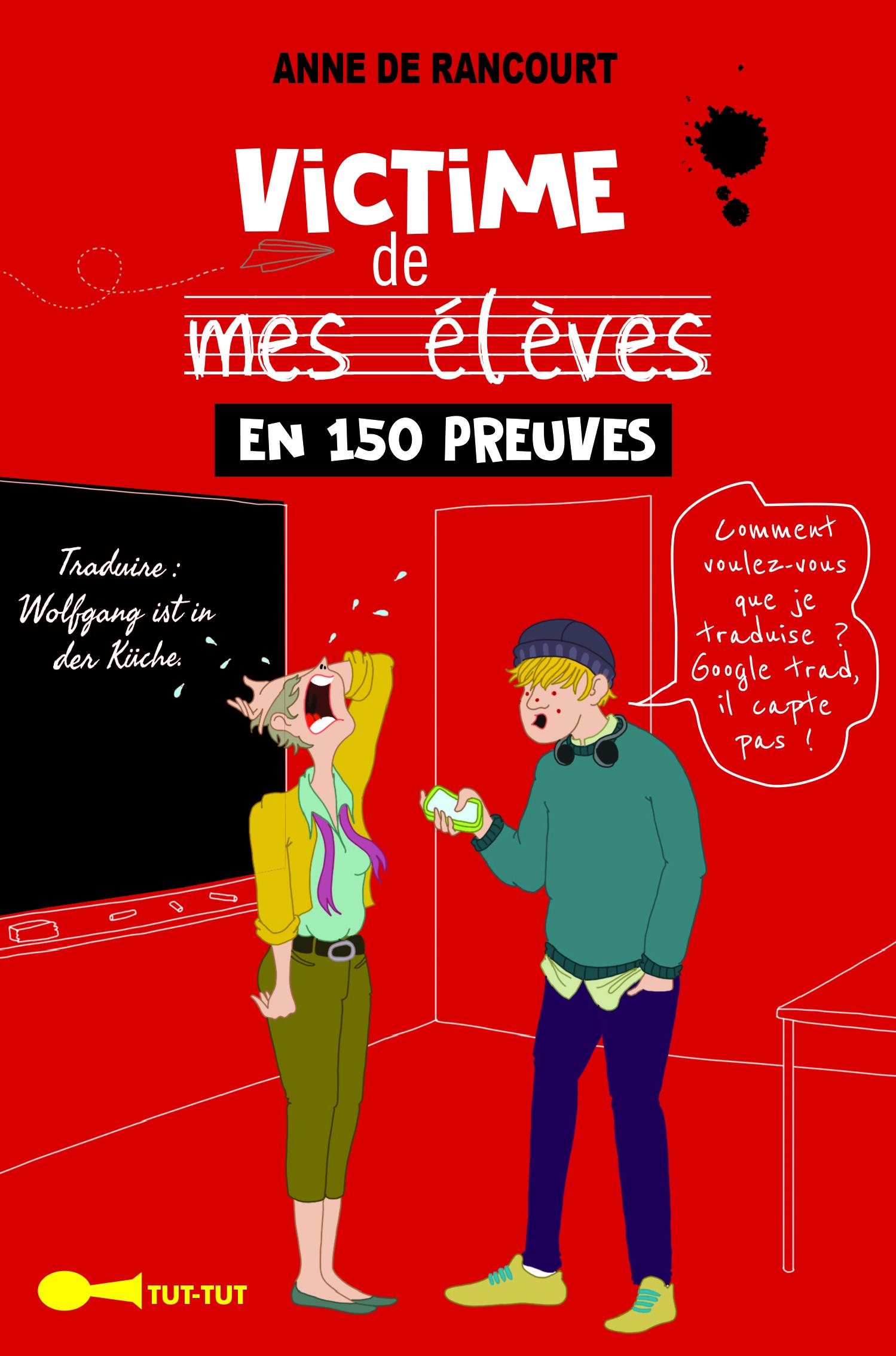 VICTIME DE MES ELEVES EN 150 PREUVES