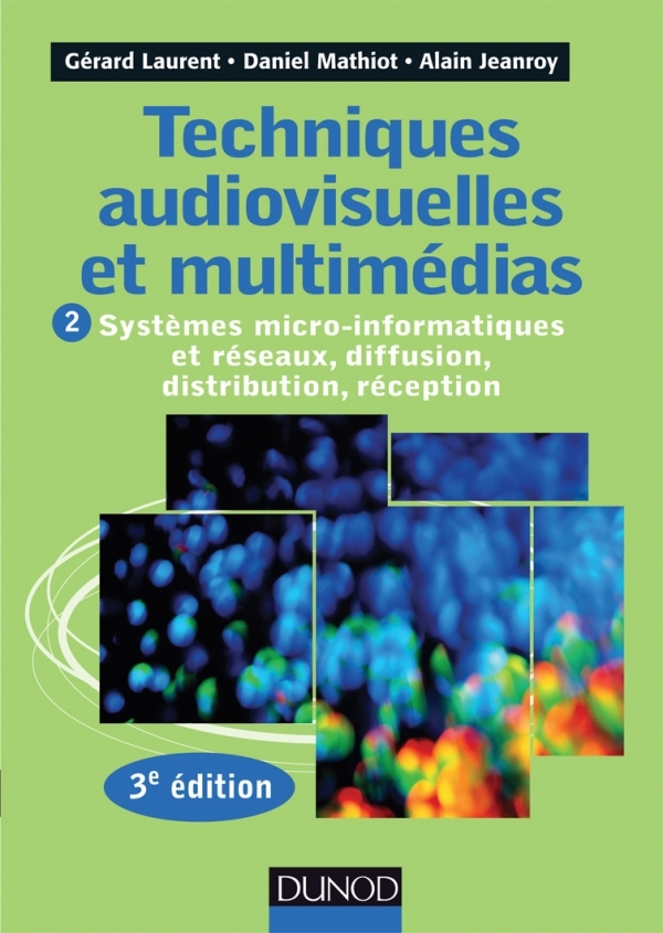 TECHNIQUES AUDIOVISUELLES ET MULTIMEDIAS - 3E ED. - T2 SYSTEMES MICRO-INFORMATIQUES ET RESEAUX,