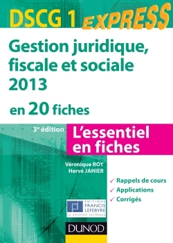 GESTION JURIDIQUE, SOCIALE, FISCALE 2013 - DSCG 1 - 3E ED - EN 20 FICHES