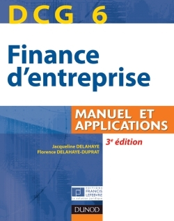 DCG 6 - FINANCE D'ENTREPRISE - 3E EDITION - MANUEL ET APPLICATIONS