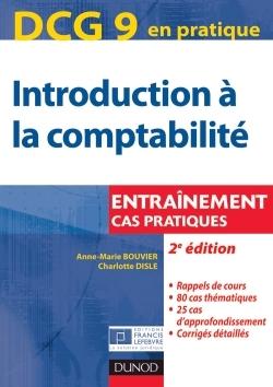DCG 9 - INTRODUCTION A LA COMPTABILITE - 2E EDITION - ENTRAINEMENT, CAS PRATIQUES